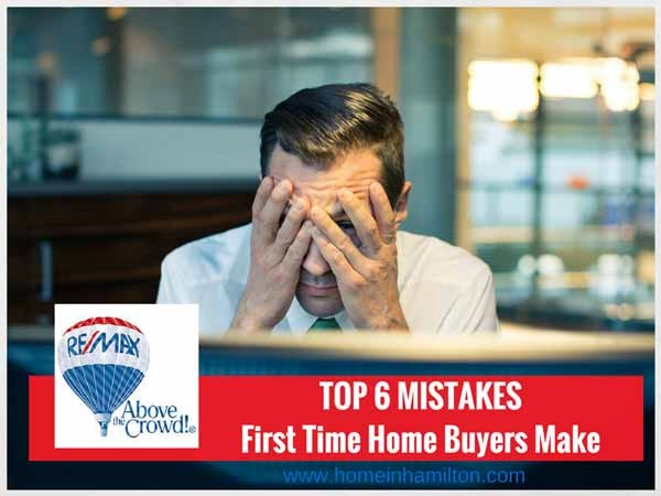 Top 6 Mistakes First Time Home Buyers Make